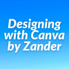 Designing with Canva by Zander